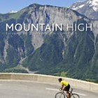 Mountain High: Europe's 50 Greatest Cycle Climbs by Daniel Friebe, Pete Goding