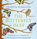 The Butterfly Isles: A Summer in Search of Our Emperors and Admirals by Patrick Barkham