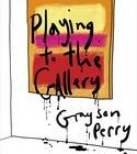 Playing to the Gallery - Grayson Perry (Signed Copy)