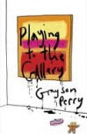Playing to the Gallery – Grayson Perry (Signed Copy)