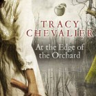 At the Edge of the Orchard – Tracy Chevalier (Signed Copy)